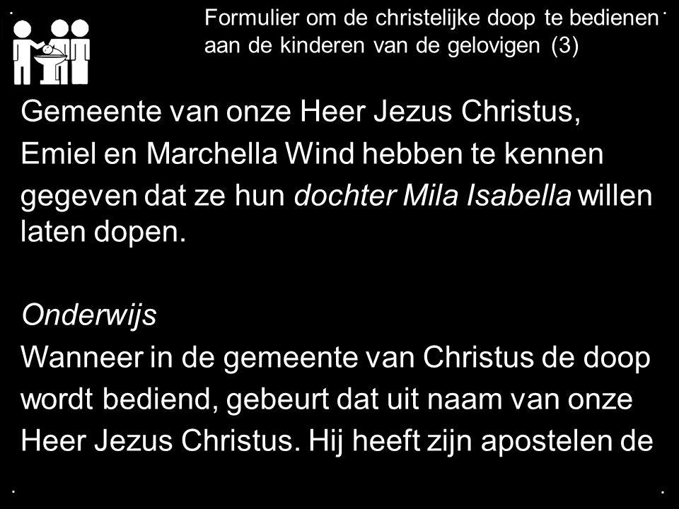 .... Formulier om de christelijke doop te bedienen aan de kinderen van de gelovigen (3) Gemeente van onze Heer Jezus Christus, Emiel en Marchella Wind