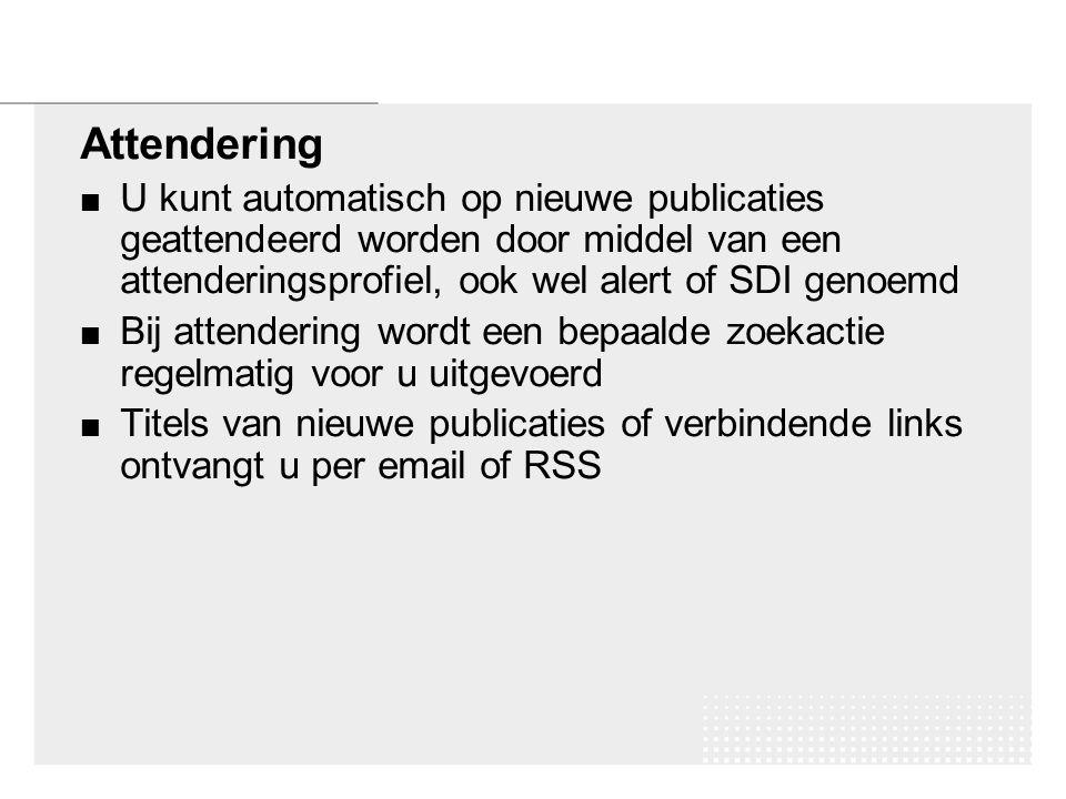 Attendering U kunt automatisch op nieuwe publicaties geattendeerd worden door middel van een attenderingsprofiel, ook wel alert of SDI genoemd Bij attendering wordt een bepaalde zoekactie regelmatig voor u uitgevoerd Titels van nieuwe publicaties of verbindende links ontvangt u per email of RSS