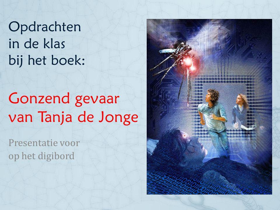 Opdrachten in de klas bij het boek: Gonzend gevaar van Tanja de Jonge Presentatie voor op het digibord