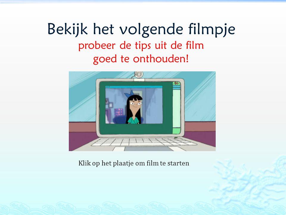 Bekijk het volgende filmpje probeer de tips uit de film goed te onthouden! Klik op het plaatje om film te starten