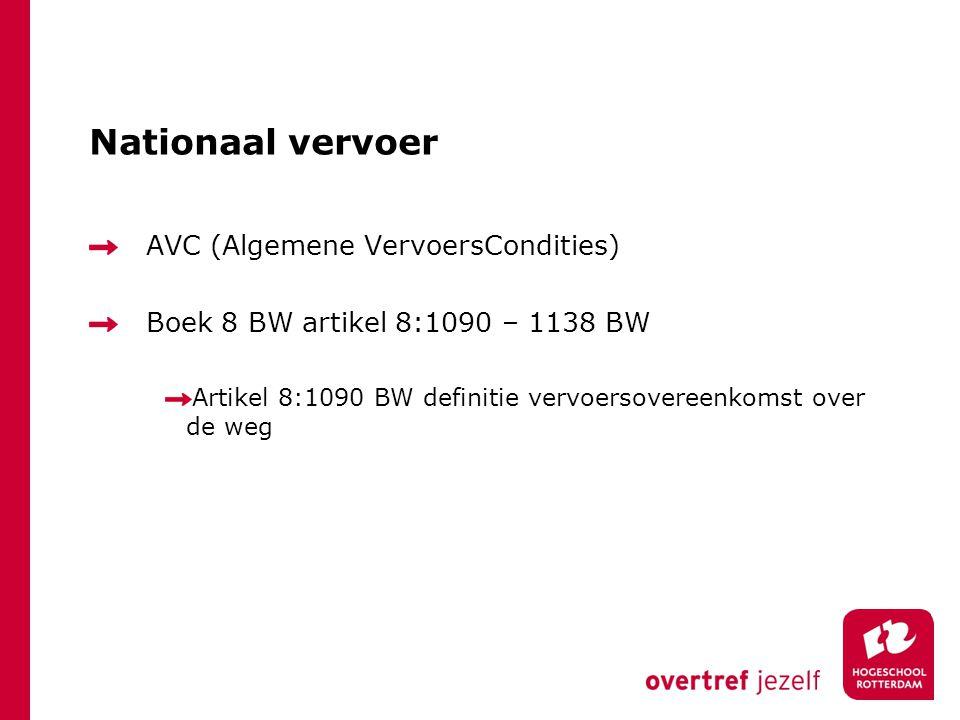 Nationaal vervoer AVC (Algemene VervoersCondities) Boek 8 BW artikel 8:1090 – 1138 BW Artikel 8:1090 BW definitie vervoersovereenkomst over de weg