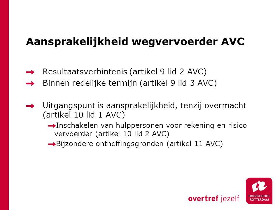 Aansprakelijkheid wegvervoerder AVC Resultaatsverbintenis (artikel 9 lid 2 AVC) Binnen redelijke termijn (artikel 9 lid 3 AVC) Uitgangspunt is aanspra