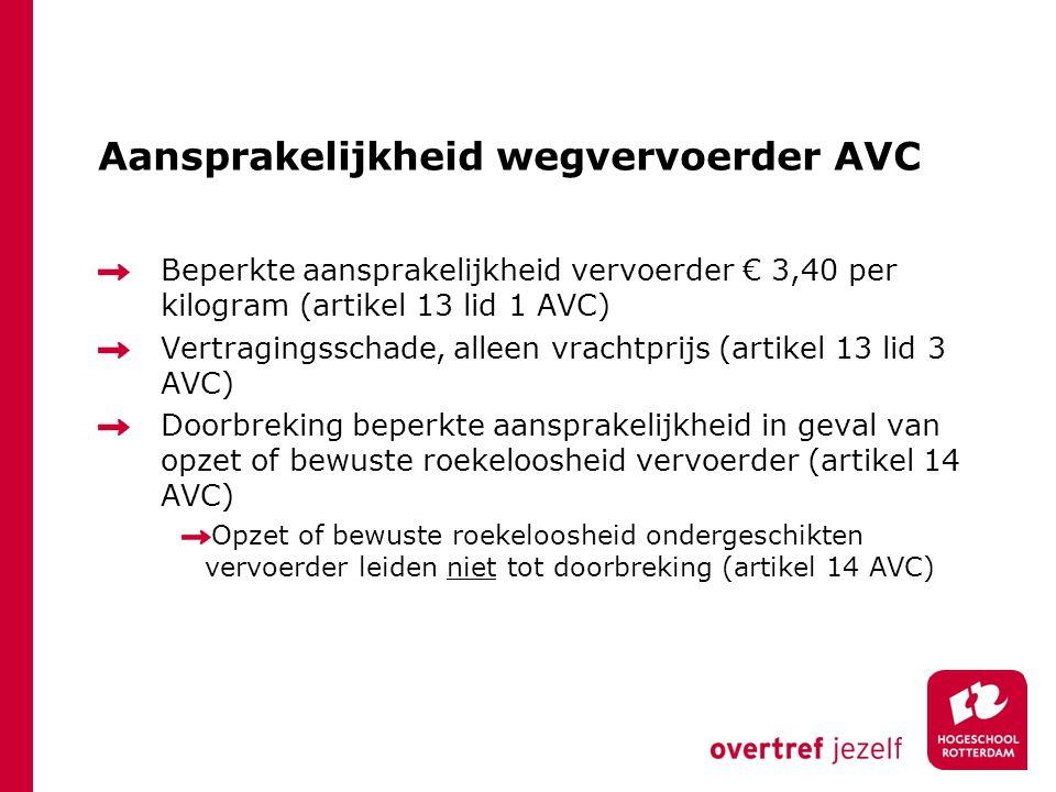 Aansprakelijkheid wegvervoerder AVC Beperkte aansprakelijkheid vervoerder € 3,40 per kilogram (artikel 13 lid 1 AVC) Vertragingsschade, alleen vrachtp