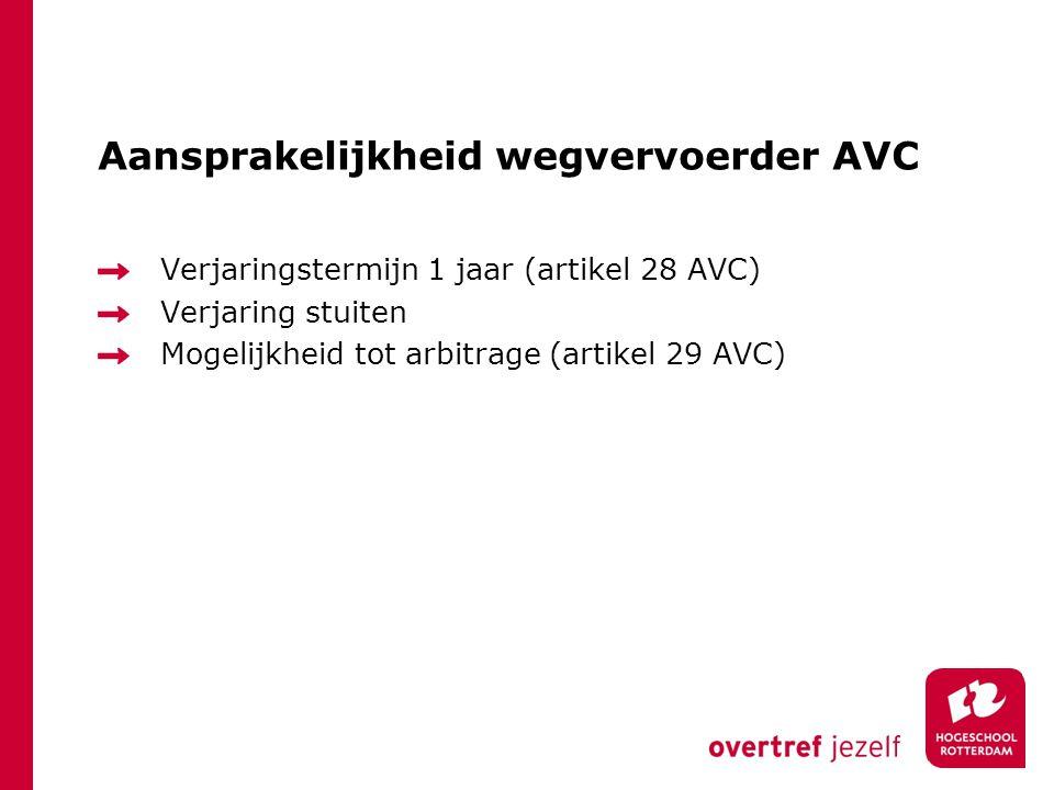 Aansprakelijkheid wegvervoerder AVC Verjaringstermijn 1 jaar (artikel 28 AVC) Verjaring stuiten Mogelijkheid tot arbitrage (artikel 29 AVC)
