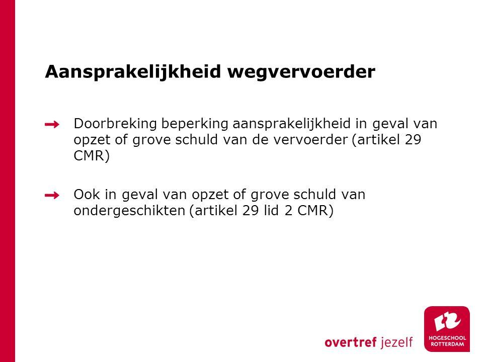 Aansprakelijkheid wegvervoerder Doorbreking beperking aansprakelijkheid in geval van opzet of grove schuld van de vervoerder (artikel 29 CMR) Ook in g