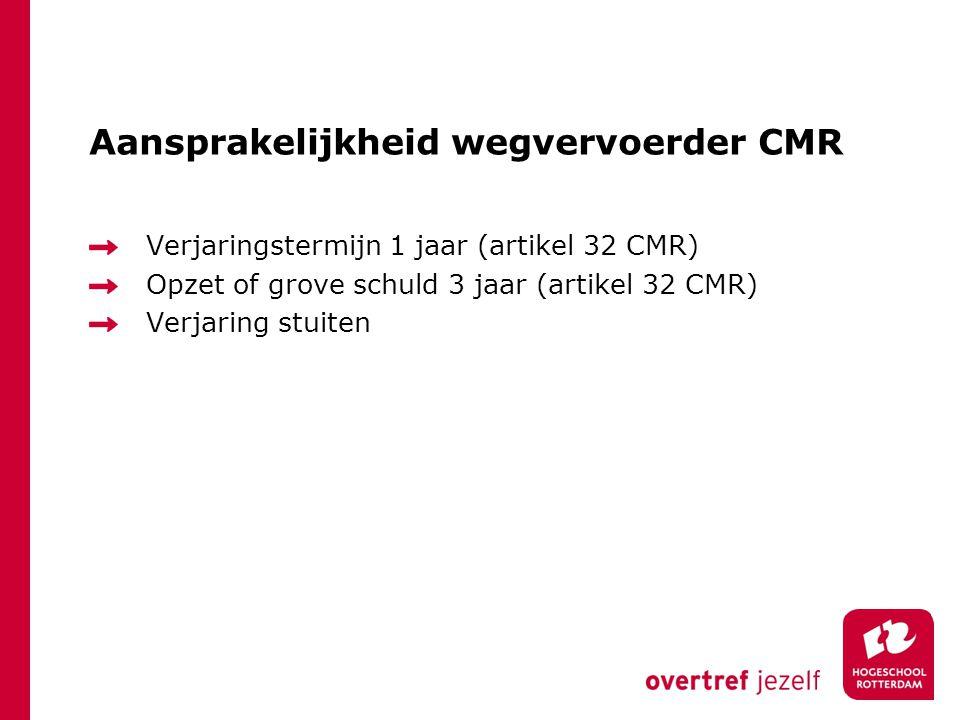 Aansprakelijkheid wegvervoerder CMR Verjaringstermijn 1 jaar (artikel 32 CMR) Opzet of grove schuld 3 jaar (artikel 32 CMR) Verjaring stuiten