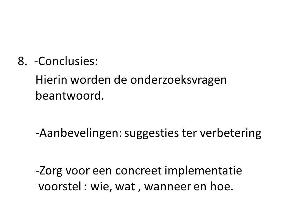 8.-Conclusies: Hierin worden de onderzoeksvragen beantwoord.