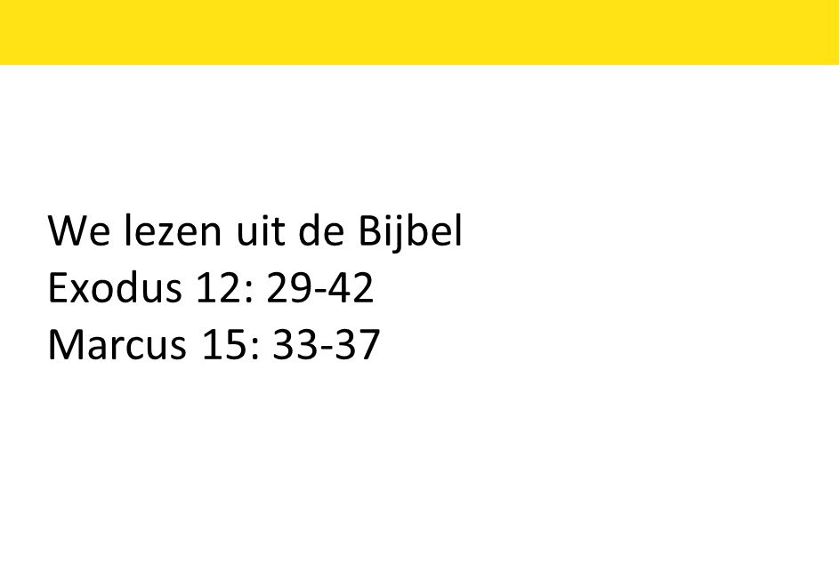 We lezen uit de Bijbel Exodus 12: 29-42 Marcus 15: 33-37