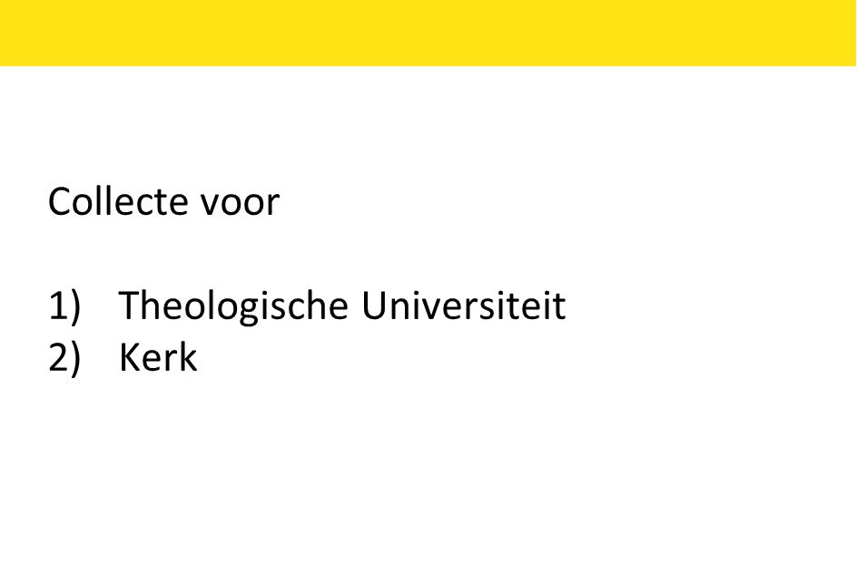 Collecte voor 1)Theologische Universiteit 2)Kerk
