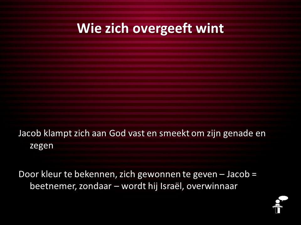 Wie zich overgeeft wint God laat zich overwinnen Het verhaal van Jezus: God is bereid om te verliezen om jou met zijn zegen te vervullen
