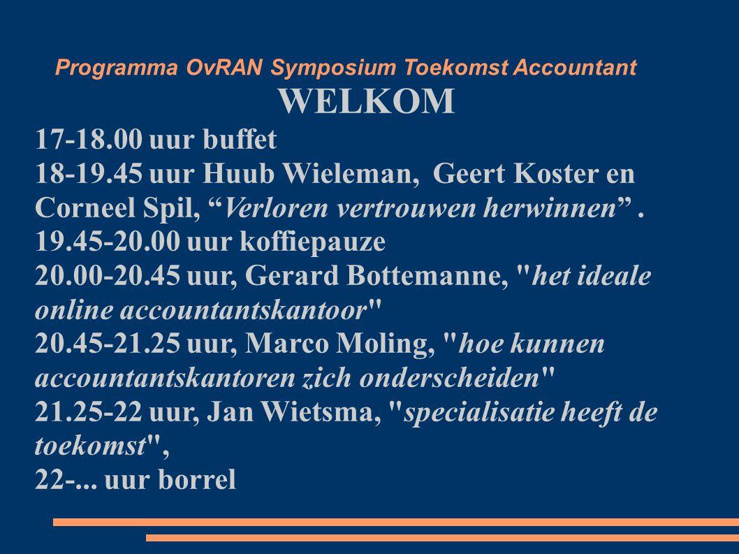 Programma OvRAN Symposium Toekomst Accountant WELKOM 17-18.00 uur buffet 18-19.45 uur Huub Wieleman, Geert Koster en Corneel Spil, Verloren vertrouwen herwinnen .
