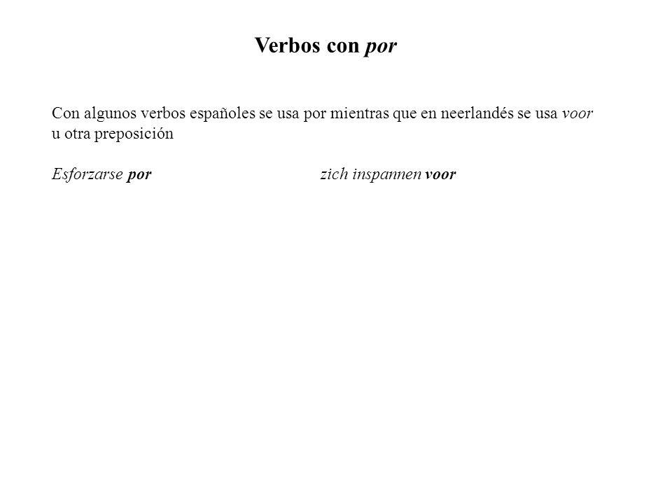 Verbos con por Con algunos verbos españoles se usa por mientras que en neerlandés se usa voor u otra preposición Esforzarse porzich inspannen voor