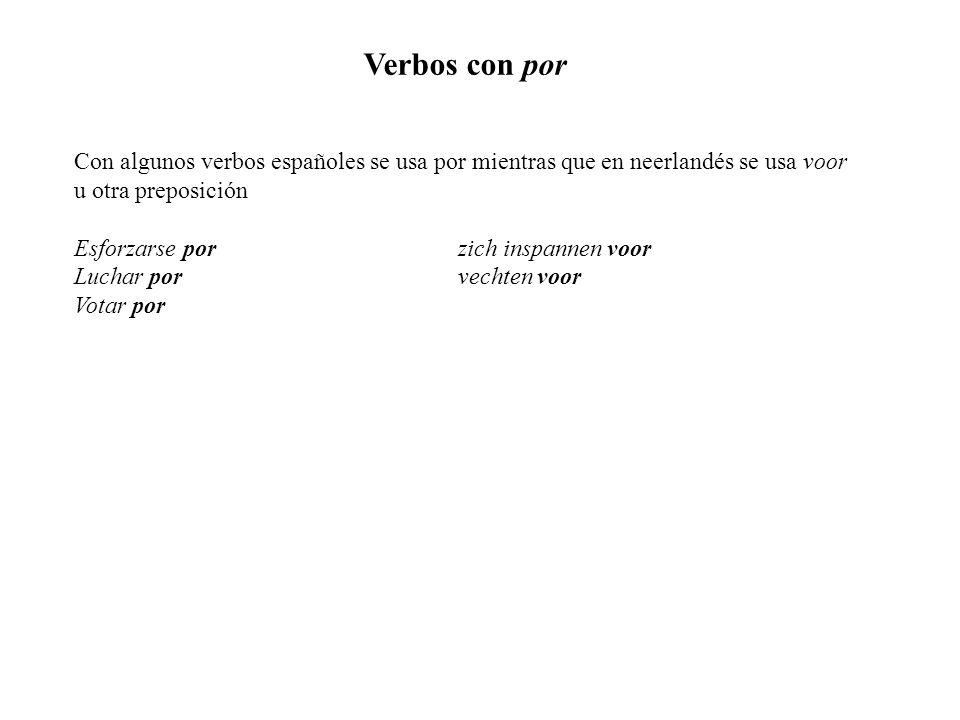 Verbos con por Con algunos verbos españoles se usa por mientras que en neerlandés se usa voor u otra preposición Esforzarse porzich inspannen voor Luchar porvechten voor Votar por