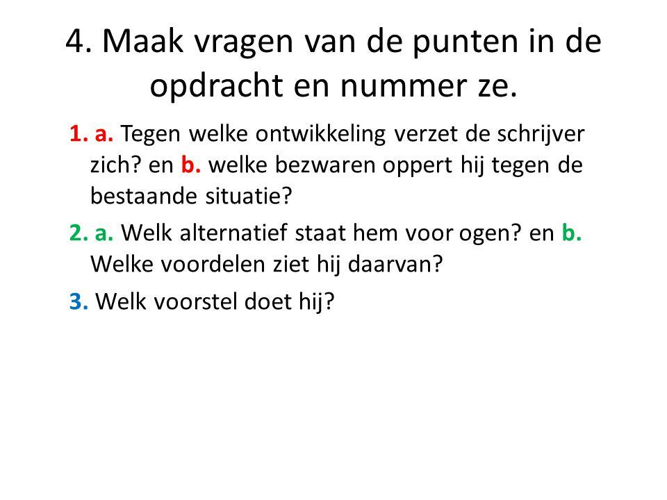 5.Per punt/vraag ga je nu in de tekst op zoek naar het antwoord.