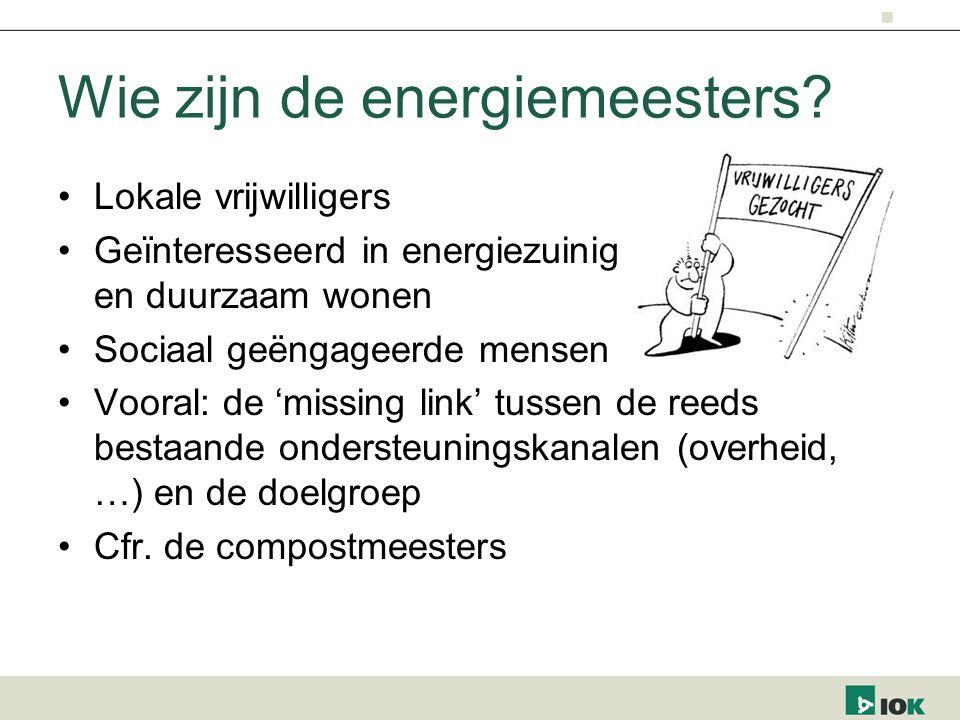 Wie zijn de energiemeesters? Lokale vrijwilligers Geïnteresseerd in energiezuinig en duurzaam wonen Sociaal geëngageerde mensen Vooral: de 'missing li