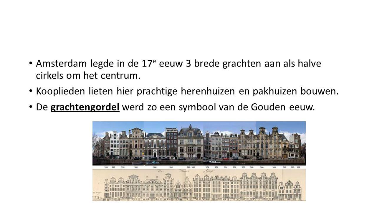 Amsterdam legde in de 17 e eeuw 3 brede grachten aan als halve cirkels om het centrum. Kooplieden lieten hier prachtige herenhuizen en pakhuizen bouwe