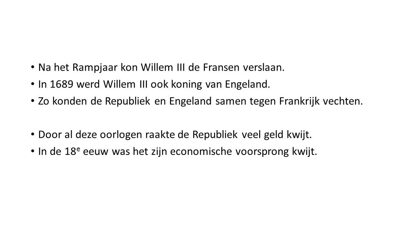 Na het Rampjaar kon Willem III de Fransen verslaan. In 1689 werd Willem III ook koning van Engeland. Zo konden de Republiek en Engeland samen tegen Fr