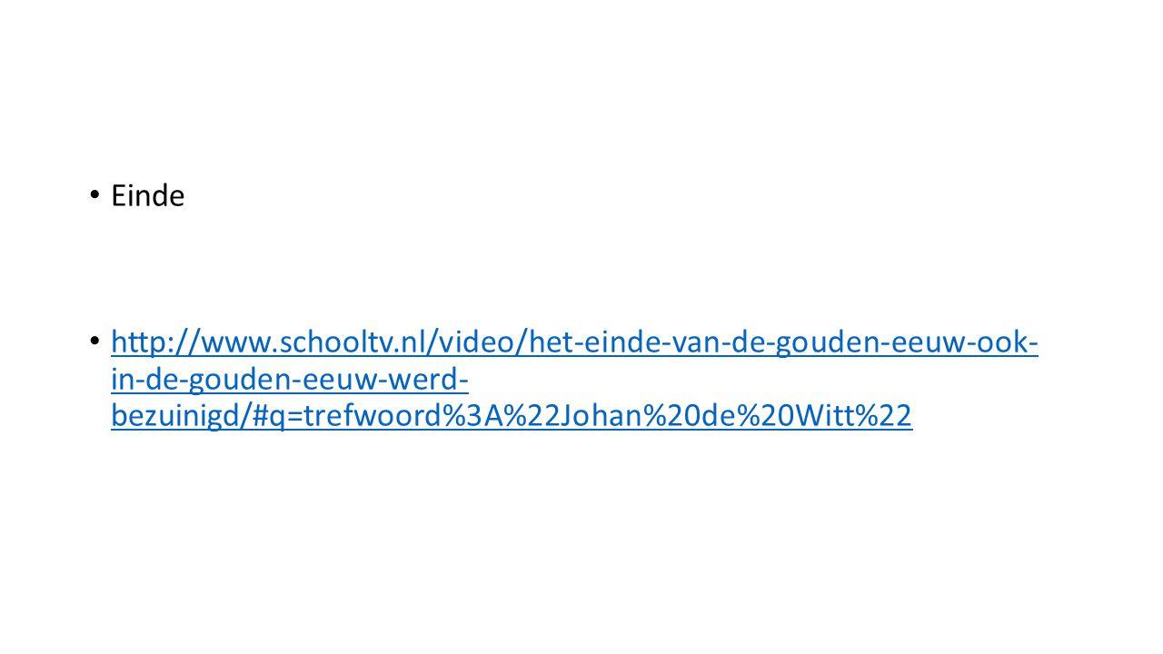 Einde http://www.schooltv.nl/video/het-einde-van-de-gouden-eeuw-ook- in-de-gouden-eeuw-werd- bezuinigd/#q=trefwoord%3A%22Johan%20de%20Witt%22 http://w
