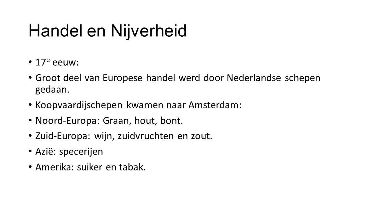 Handel en Nijverheid 17 e eeuw: Groot deel van Europese handel werd door Nederlandse schepen gedaan. Koopvaardijschepen kwamen naar Amsterdam: Noord-E