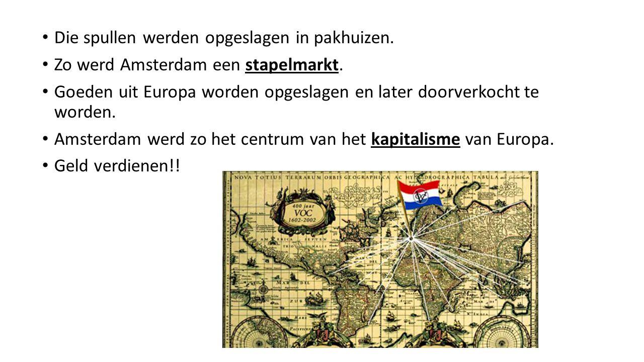 Die spullen werden opgeslagen in pakhuizen. Zo werd Amsterdam een stapelmarkt. Goeden uit Europa worden opgeslagen en later doorverkocht te worden. Am