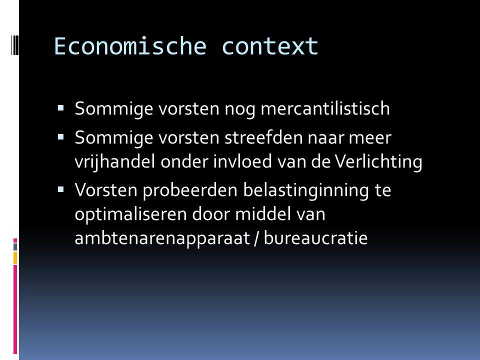 Economische context  Sommige vorsten nog mercantilistisch  Sommige vorsten streefden naar meer vrijhandel onder invloed van de Verlichting  Vorsten