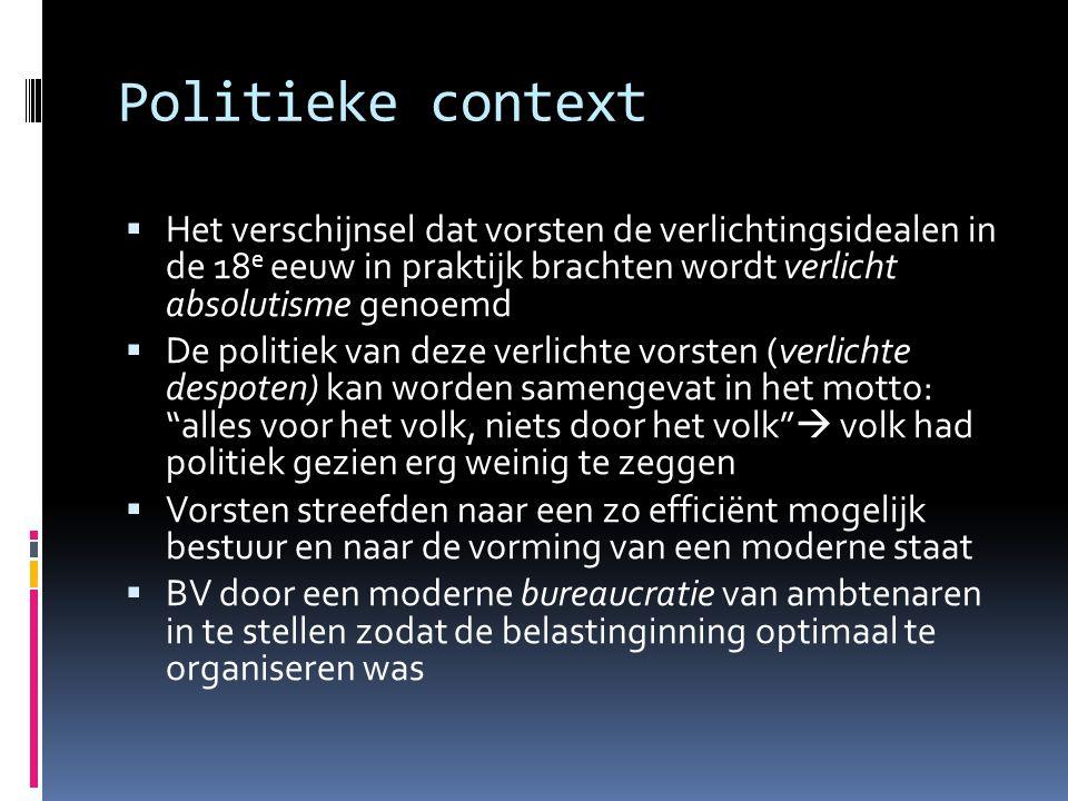 Politieke context  Het verschijnsel dat vorsten de verlichtingsidealen in de 18 e eeuw in praktijk brachten wordt verlicht absolutisme genoemd  De p