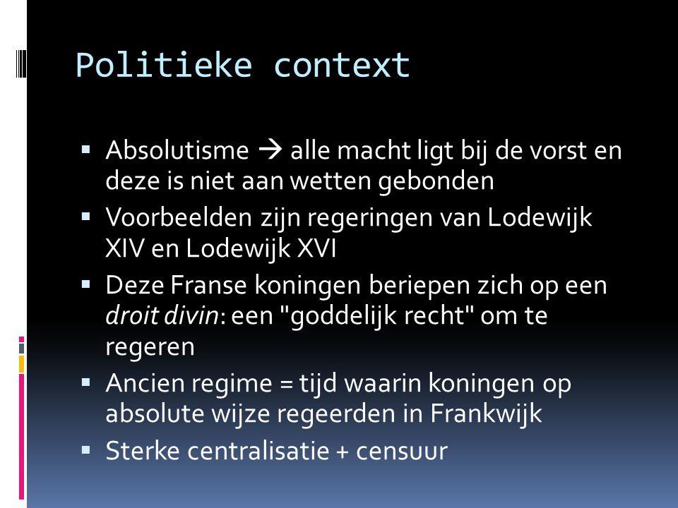 Politieke context  Absolutisme  alle macht ligt bij de vorst en deze is niet aan wetten gebonden  Voorbeelden zijn regeringen van Lodewijk XIV en L
