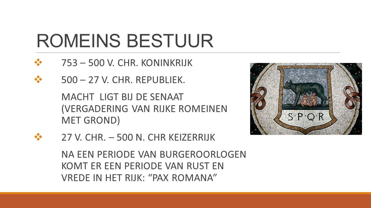 ROMEINS BESTUUR  753 – 500 V. CHR. KONINKRIJK  500 – 27 V. CHR. REPUBLIEK. MACHT LIGT BIJ DE SENAAT (VERGADERING VAN RIJKE ROMEINEN MET GROND)  27