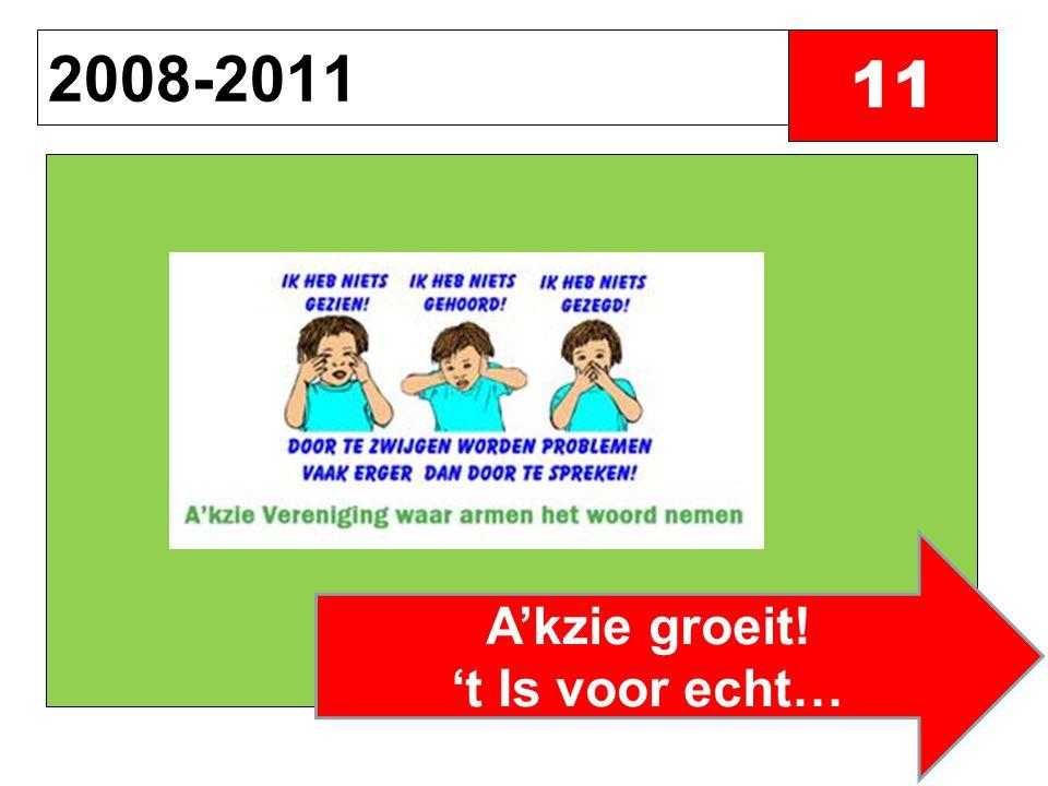 A'kzie groeit! 't Is voor echt… 2008-2011 11