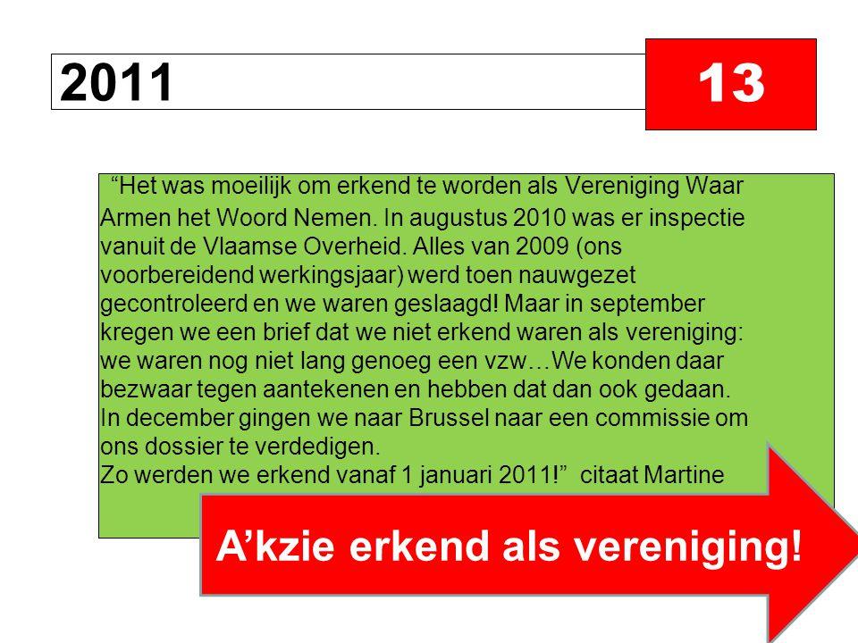 2011 13 A'kzie erkend als vereniging.