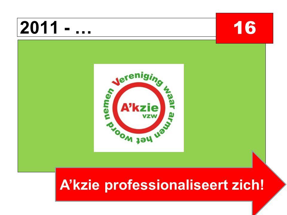 2011 - … 16 A'kzie professionaliseert zich!
