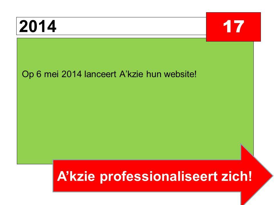 2014 17 Op 6 mei 2014 lanceert A'kzie hun website! A'kzie professionaliseert zich!