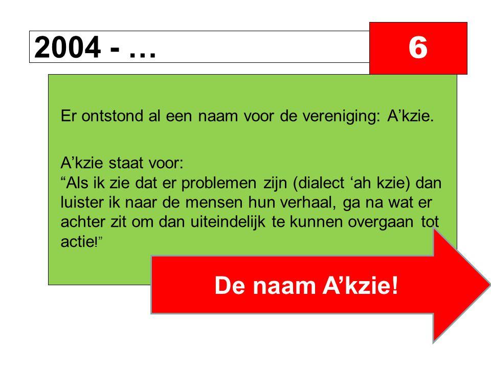 2004 - … 6 Er ontstond al een naam voor de vereniging: A'kzie.