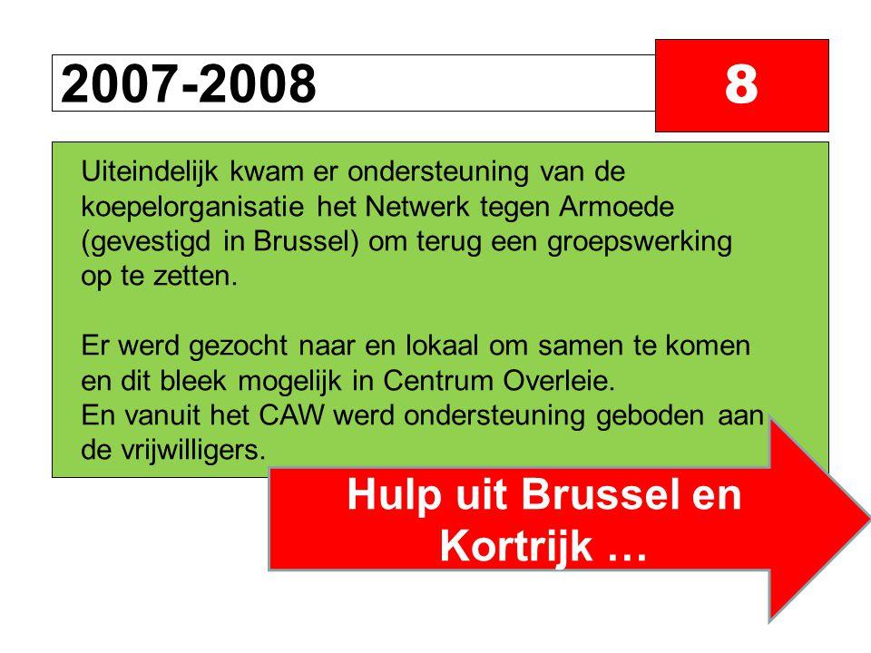 2007-2008 8 Hulp uit Brussel en Kortrijk … Uiteindelijk kwam er ondersteuning van de koepelorganisatie het Netwerk tegen Armoede (gevestigd in Brussel) om terug een groepswerking op te zetten.