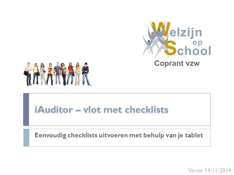 iAuditor – vlot met checklists Eenvoudig checklists uitvoeren met behulp van je tablet Versie 14/11/2014