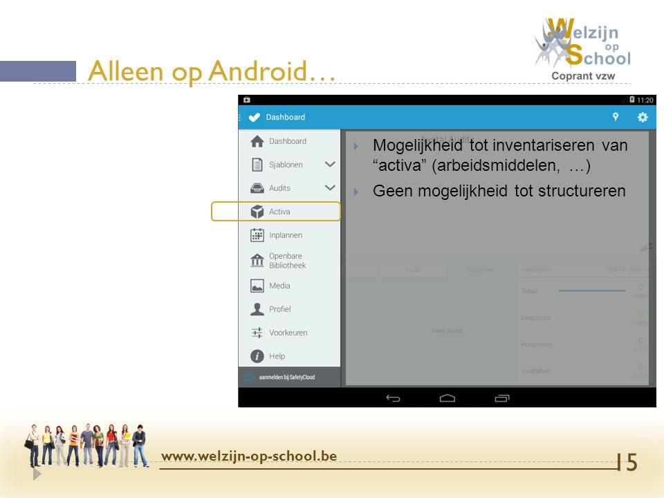 """ Mogelijkheid tot inventariseren van """"activa"""" (arbeidsmiddelen, …)  Geen mogelijkheid tot structureren Alleen op Android… www.welzijn-op-school.be 1"""