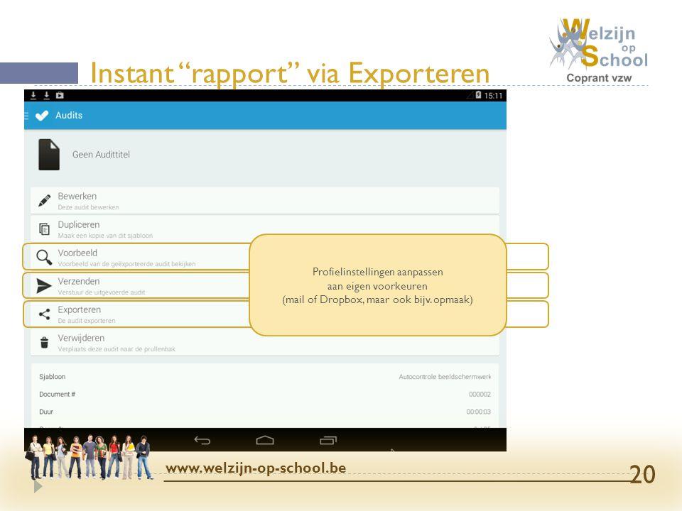 """Instant """"rapport"""" via Exporteren www.welzijn-op-school.be 20 Profielinstellingen aanpassen aan eigen voorkeuren (mail of Dropbox, maar ook bijv. opmaa"""