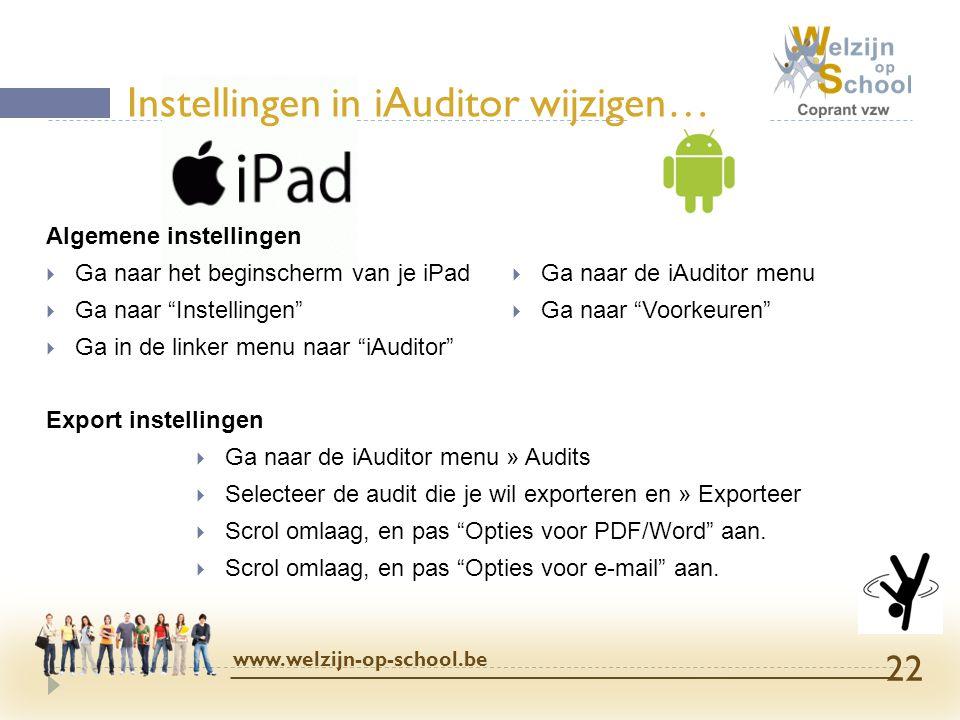 """Instellingen in iAuditor wijzigen… www.welzijn-op-school.be 22 Algemene instellingen  Ga naar het beginscherm van je iPad  Ga naar """"Instellingen"""" """