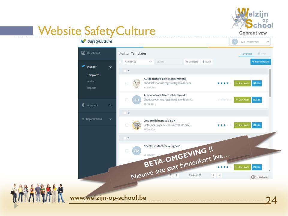 Website SafetyCulture www.welzijn-op-school.be 24 BETA-OMGEVING !! Nieuwe site gaat binnenkort live… BETA-OMGEVING !! Nieuwe site gaat binnenkort live