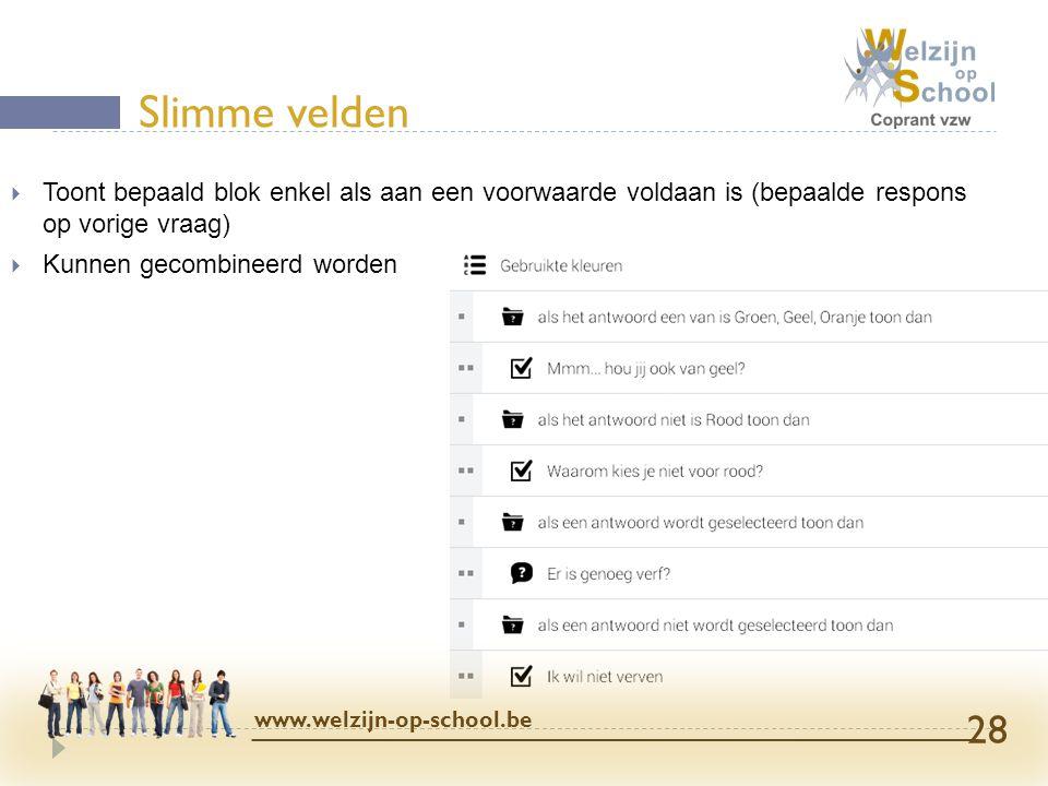  Toont bepaald blok enkel als aan een voorwaarde voldaan is (bepaalde respons op vorige vraag)  Kunnen gecombineerd worden Slimme velden www.welzijn