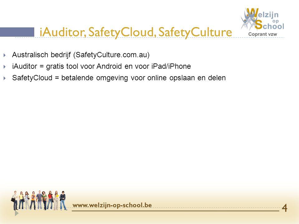  Australisch bedrijf (SafetyCulture.com.au)  iAuditor = gratis tool voor Android en voor iPad/iPhone  SafetyCloud = betalende omgeving voor online