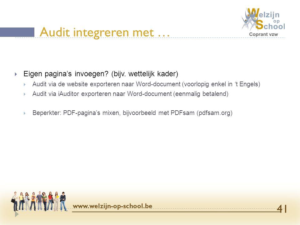Audit integreren met … www.welzijn-op-school.be 41  Eigen pagina's invoegen? (bijv. wettelijk kader)  Audit via de website exporteren naar Word-docu