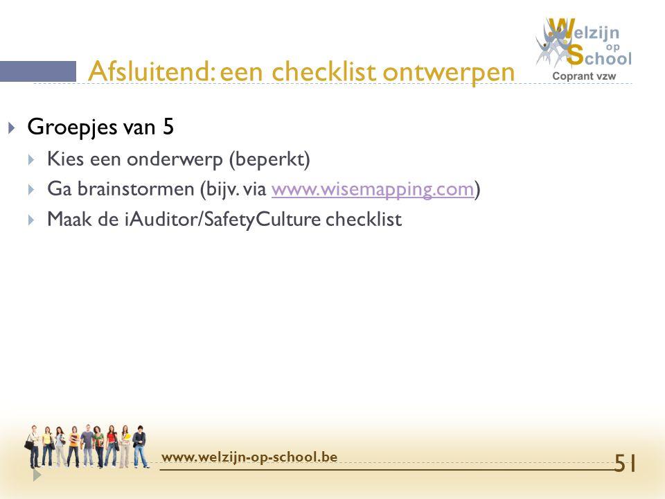  Groepjes van 5  Kies een onderwerp (beperkt)  Ga brainstormen (bijv. via www.wisemapping.com)www.wisemapping.com  Maak de iAuditor/SafetyCulture