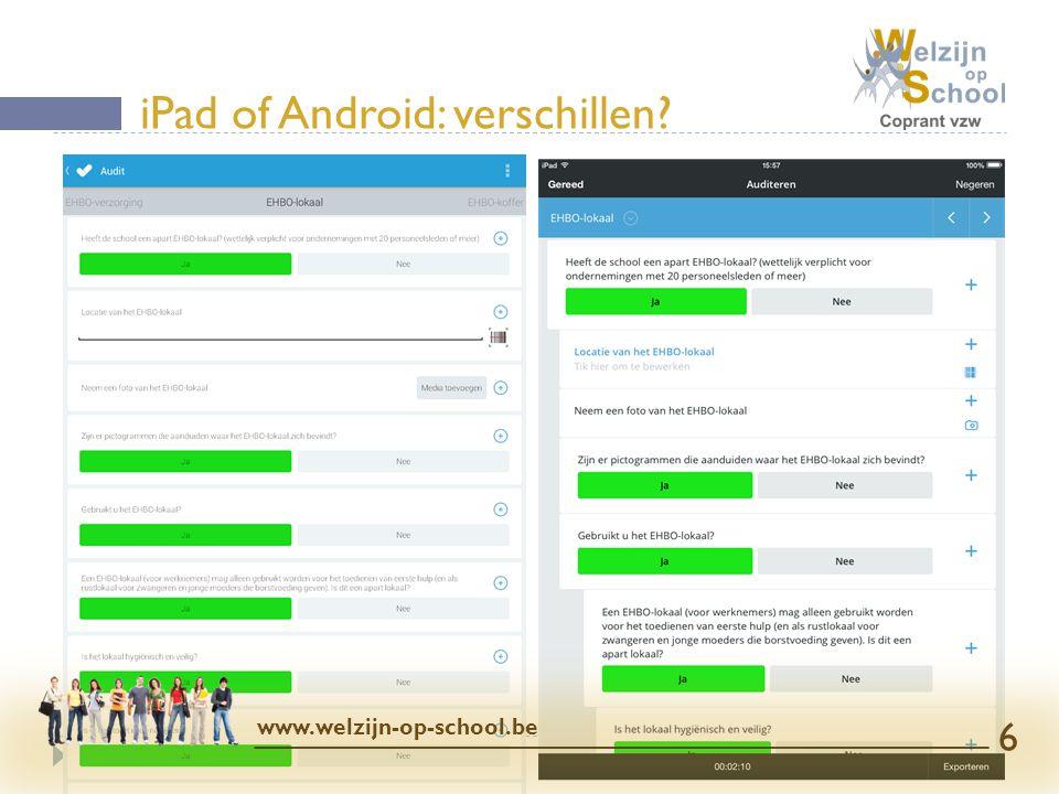  SafetyCloud opties (interval)  Audit instellingen  Foto-instellingen  Privacy  iPad gebruikers: dit (en meer) zit bij Instellingen (van je iPad) Alleen op Android… www.welzijn-op-school.be 17