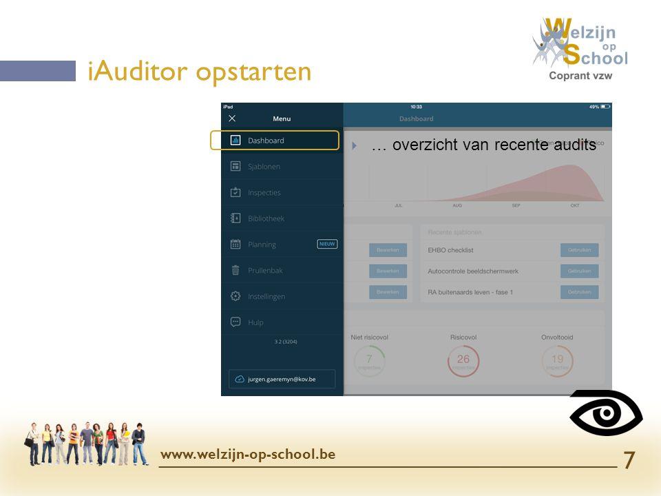  Sjablonen  = lege checklist  Audit (of: inspecties)  = (gedeeltelijk) uitgevoerde checklist  Belangrijkste onderdeel iAuditor opstarten www.welzijn-op-school.be 8