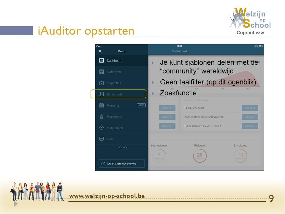""" Je kunt sjablonen delen met de """"community"""" wereldwijd  Geen taalfilter (op dit ogenblik)  Zoekfunctie iAuditor opstarten www.welzijn-op-school.be"""