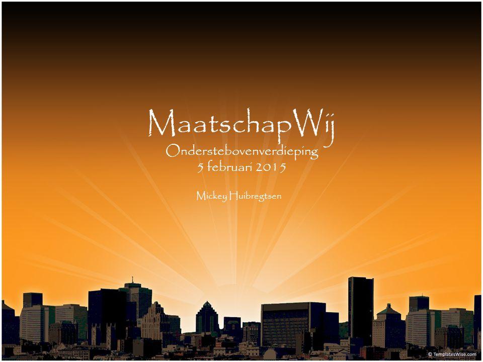MaatschapWij Onderstebovenverdieping 5 februari 2015 Mickey Huibregtsen