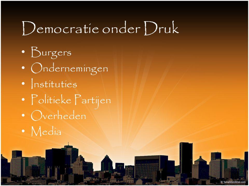 Democratie onder Druk Burgers Ondernemingen Instituties Politieke Partijen Overheden Media