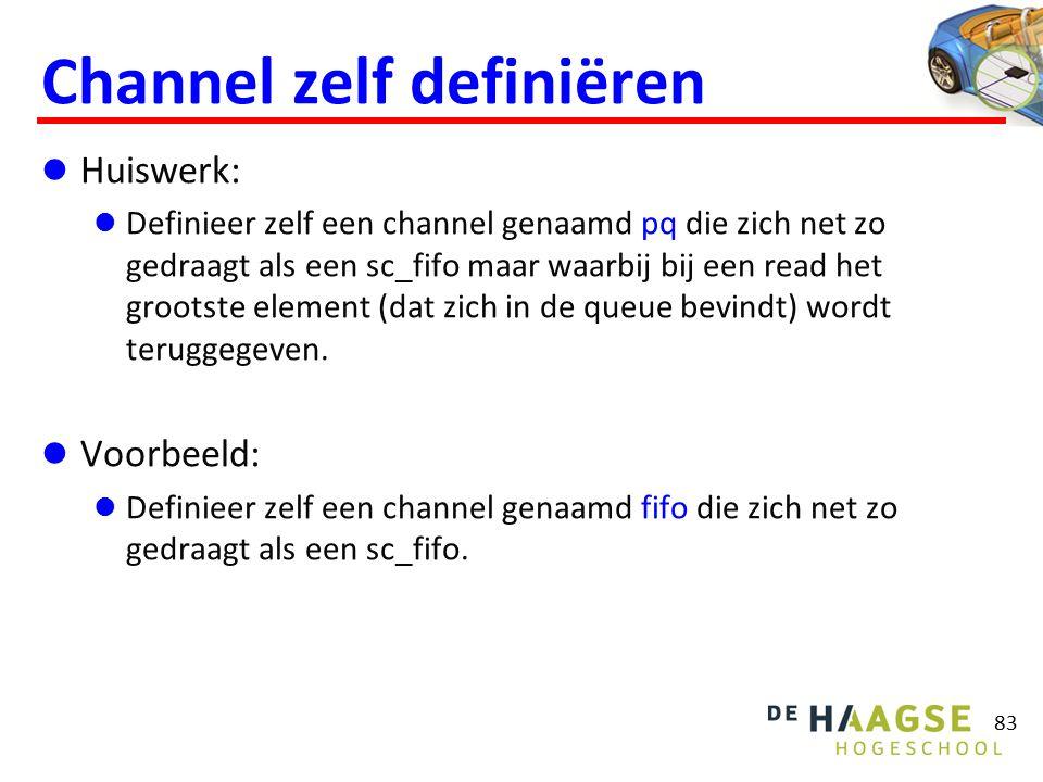 Channel zelf definiëren Huiswerk: Definieer zelf een channel genaamd pq die zich net zo gedraagt als een sc_fifo maar waarbij bij een read het grootst