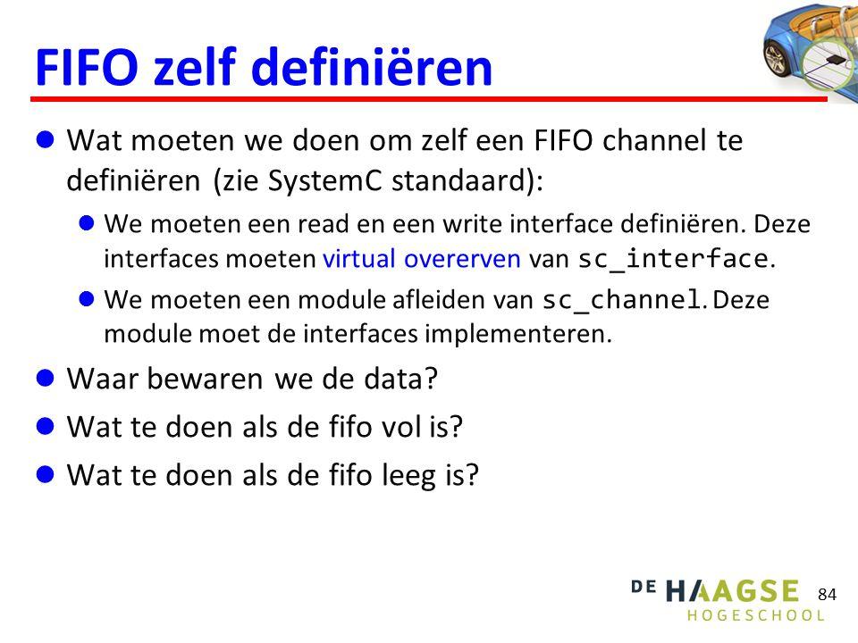 FIFO zelf definiëren Wat moeten we doen om zelf een FIFO channel te definiëren (zie SystemC standaard): We moeten een read en een write interface defi